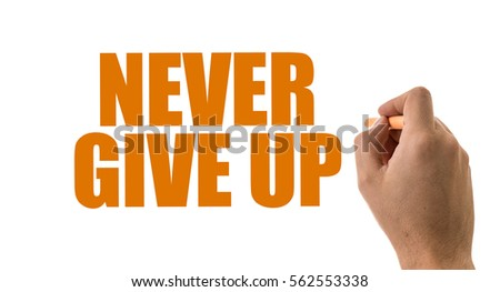 Never Give Up - Shutterstock ID 562553338
