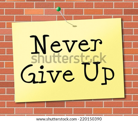 Never Give Up Representing Motivational Motivate And Encouragement