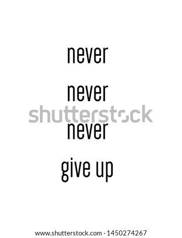 never never never give up print. typography poster. Typography poster in black and white. Motivation and inspiration quote. Black inspirational quote isolated on the white background.