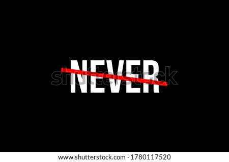 Never say never. Crossed out word with a red line meaning the need to never give up. Zdjęcia stock ©