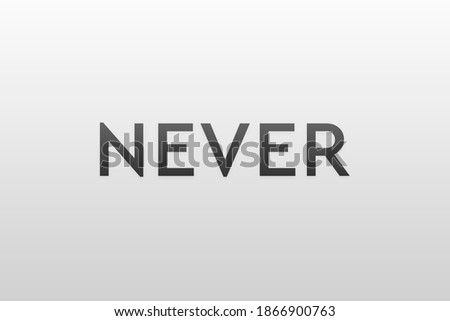 Never say never. Word on gray background meaning the need to never give up. Wallpaper, banner, poster, high resolution Zdjęcia stock ©