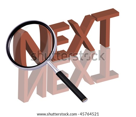 next button next icon Magnifying glass enlarging part of red 3D word with reflection