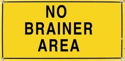 NO BRAINER AREA sign. Horizontal.