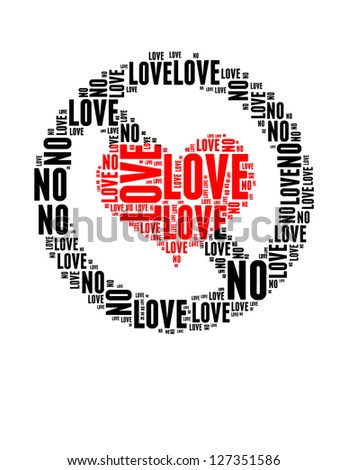 no love info text collage Composed in the shape of no love sign isolated on white