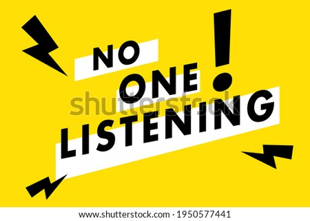 No one listening typography design in yellow, black and white colors. Used as a typographic quote poster or for  concepts like ignorance, bad attitude, relationship difficulties and negative emotions. Stock photo ©