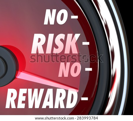 No Risk, No Reward words on a red speedometer display to illustrate the challenge of investing for success, gains and ROI