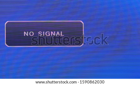 NO SIGNAL plate on a blue distorted screen. screen notification
