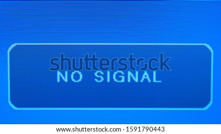 NO SIGNAL plate on a blue screen. screen notification