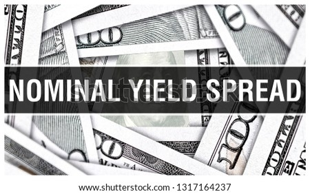 Nominal Yield Spread Closeup Concept. American Dollars Cash Money,3D rendering. Nominal Yield Spread at Dollar Banknote. Financial USA money banknote and commercial money investment profit concept