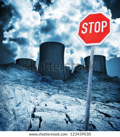 Nuclear power station, stop danger of radiation and destructed earth.