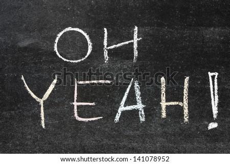 oh yeah phrase handwritten on the school blackboard