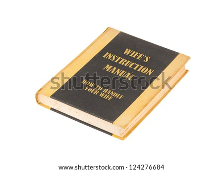 Old book with a wifes instructional manual concept title, white background