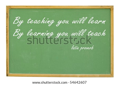 old chalkboard stating by teaching you will learn by learning you will teach with clipping path at this size