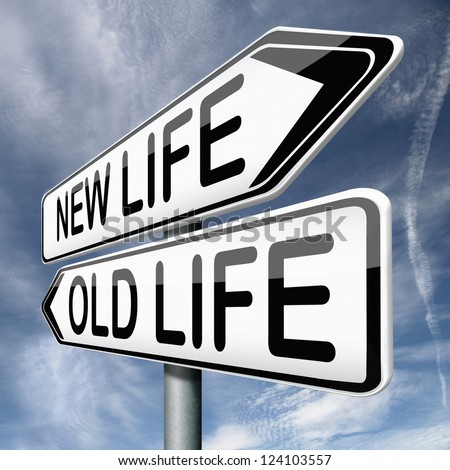 old or new life fresh start or beginning choose change