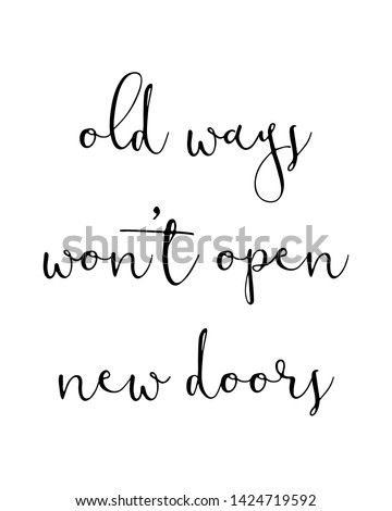 Old ways won't open new doors print. Home typography poster. Typography poster in black and white. Motivation and inspiration quote. Black inspirational quote isolated on the white background.
