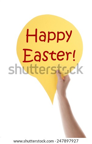 One Hand Holding A Yellow Speech Balloon Or Speech Bubble With English Text Happy Easter Isolated On White - Shutterstock ID 247897927