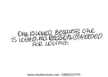 One is loved because one is loved. No reason is needed for loving! Handwritten message on a white background. Photo stock ©