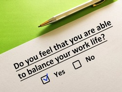 One person is answering question. The person feels that he is able to balance his work life.