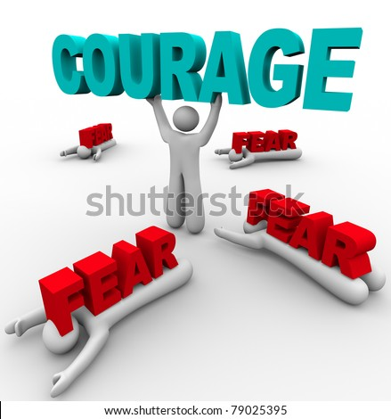 One person stands holding the word Courage, having conquered his fear, while others around him succumb to Fear and are defeated and crushed by the word