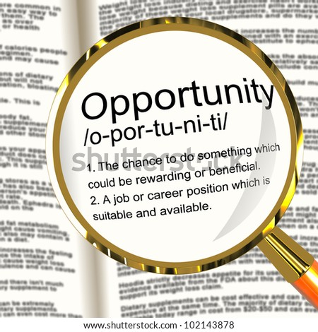 Opportunity Definition Magnifier Shows Chance Possibility Or Career Position