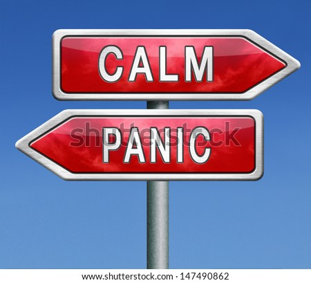 panic or calm stop panicking stay easy and relaxed keep calming down
