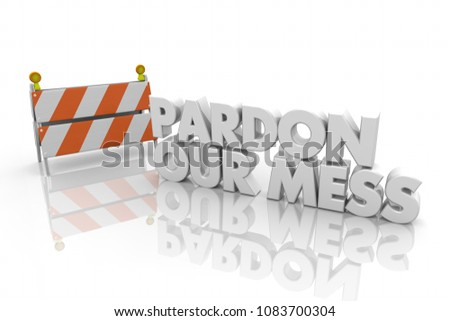 Pardon Our Mess Construction Sign Barrier Barricade Word 3d Render Illustration