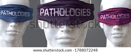 Pathologies can blind our views and limit perspective - pictured as word Pathologies on eyes to symbolize that Pathologies can distort perception of the world, 3d illustration