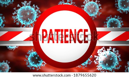 Patience and covid, pictured by word Patience and viruses to symbolize that Patience is related to coronavirus pandemic, 3d illustration
