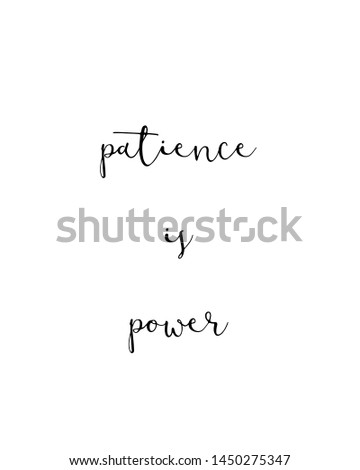 patience is power print. typography poster. Typography poster in black and white. Motivation and inspiration quote. Black inspirational quote isolated on the white background.