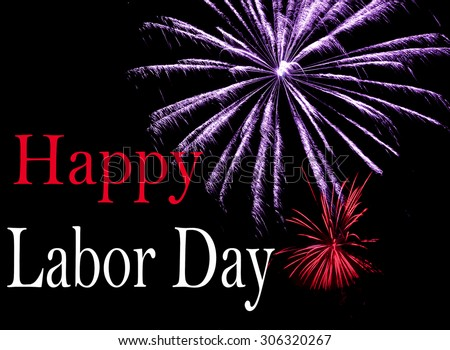 Patriotic red, white and blue image commemorating Labor Day in the United States. Fireworks explode and a Happy Labor Day message is included lower left. Black background.