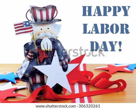 Patriotic red, white and blue image commemorating Labor Day in the United States. Rustic decorative Uncle Sam with flag and stars and ribbons with white background. Removable Labor Day message.