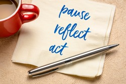 pause, reflect, act concept - inspirational handwriting on a napkin with coffee, business and personal development concept