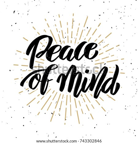 Peace of mind. Hand drawn motivation lettering quote. Design element for poster, banner, greeting card.