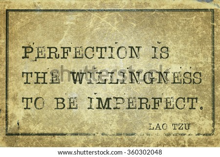 Perfection is the willingness to be imperfect - ancient Chinese philosopher Lao Tzu quote printed on grunge vintage cardboard