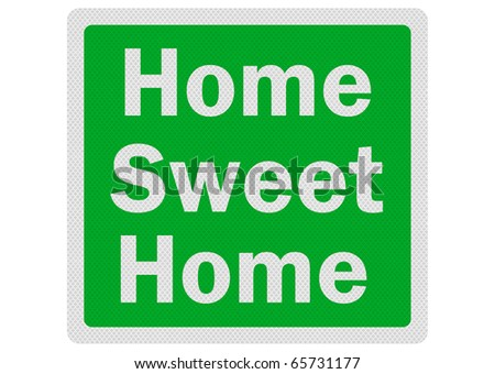Photo realistic metallic reflective 'home sweet home' road sign, isolated on pure white