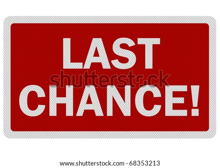 Photo realistic metallic, reflective 'last chance' sign, isolated on white