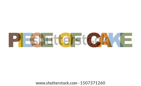 PIECE OF CAKE, phrase overlap color no transparency. Concept of simple text for typography poster, sticker design, apparel print, greeting card or postcard. Graphic slogan isolated on white background