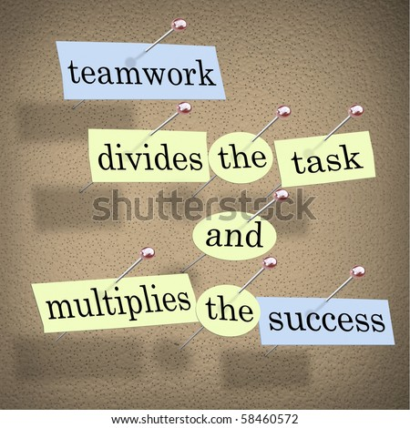 Pieces of paper each containing a word pinned to a cork board reading Teamwork Divides the Task and Multiplies the Success