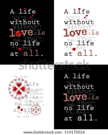 Poetry lyric - A life without love is no life at all - stock photo