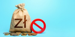 Polish zloty money bag and red prohibition sign NO. Monetary restrictions, freezing of bank accounts. Confiscation of deposits. Termination projects. Monitoring suspicious money flows.