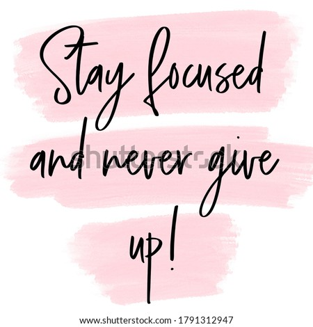 Positive Quote. Happiness Quote. Motivational Quote. Inspirational Quote. Pink and White. Stay focused and never give up!