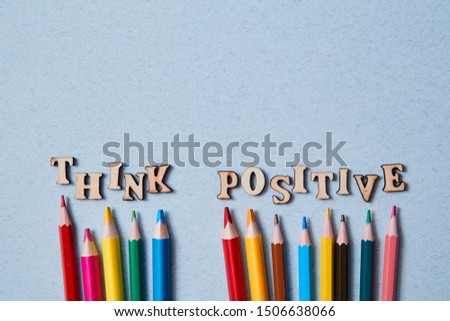 Positive thinking, Happy and optimistic attitude Concept. Colored pencils and the words think positive. Copy space. #1506638066