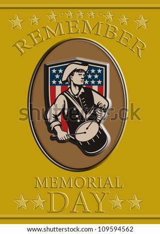 Poster greeting card illustration of a patriot minuteman revolutionary soldier drummer with drum with American stars and stripes flag shield and words remember memorial day