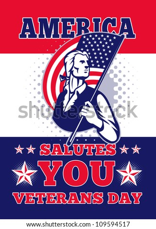 Poster greeting card illustration of a patriot minuteman revolutionary soldier holding an American stars and stripes flag  and words veterans day america salutes you.