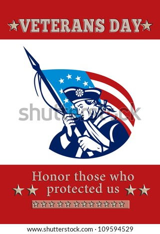 Poster greeting card Poster greeting card illustration of a patriot minuteman revolutionary soldier holding an American stars and stripes flag  and words veterans day honor those who protected us.