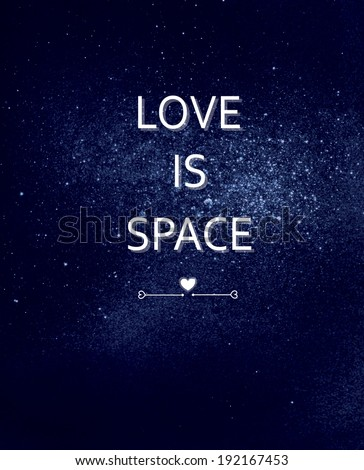 poster. inscription: love is space. abstract space background, large cluster of stars, nebula.