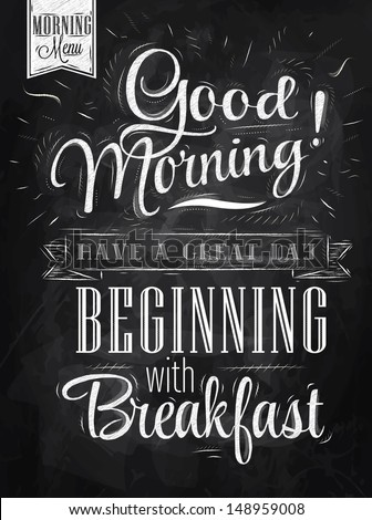 Poster lettering Good morning! have a great day beginning with breakfast stylized drawing with chalk on blackboard. Raster version, vector file also included