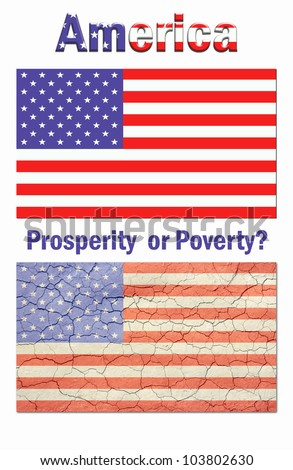 Poster style, nice new looking american flag,top. Cracked, and aged american flag bottom. And the words America Prosperity or Poverty? / American Prosperity /  Great political poster material, or?