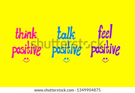 Potitive Lettering, Colorful Hand Drawn Lettern and Doodle Smiley Faces on Bright Yellow Background: Think Positive, Talk Positive, Feel Positive.