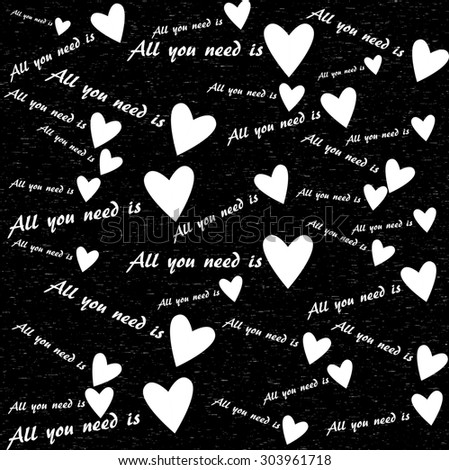 Print. Many different hearts. All you need is love. Black and white print with hearts and inscriptions.